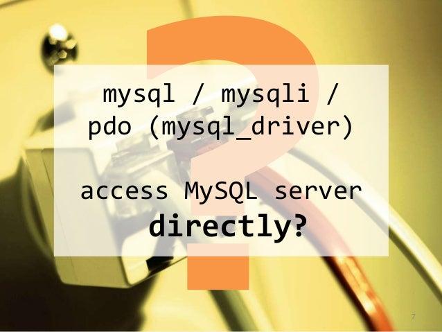 mysql / mysqli /  pdo (mysql_driver)  access MySQL server  directly?  7