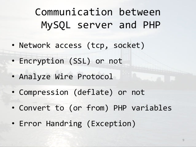 Communication between  MySQL server and PHP  • Network access (tcp, socket)  • Encryption (SSL) or not  • Analyze Wire Pro...