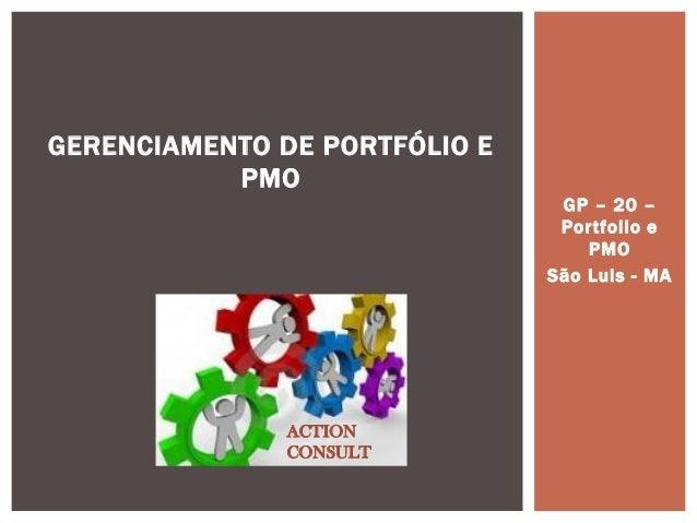 GP – 20 – Portfolio e PMO  São Luis - MA  GERENCIAMENTO DE PORTFÓLIO E PMO  ACTION CONSULT