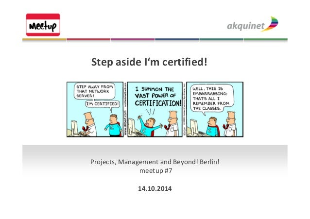 Step aside I'm certified!  Projects, Management and Beyond! Berlin!  meetup #7  14.10.2014