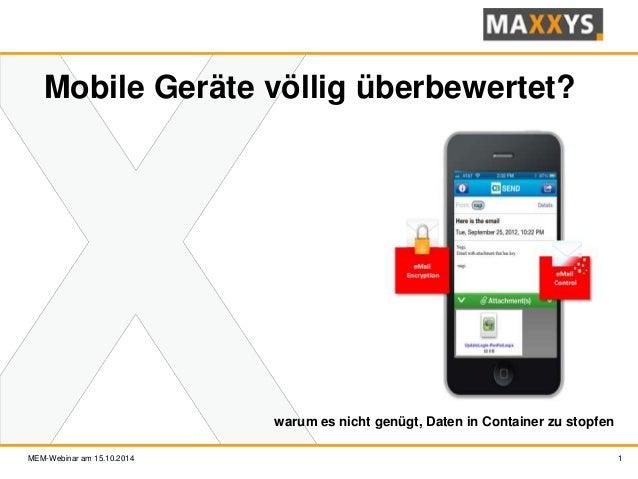 1  Mobile Geräte völlig überbewertet?  warum es nicht genügt, Daten in Container zu stopfen  MEM-Webinar am 15.10.2014