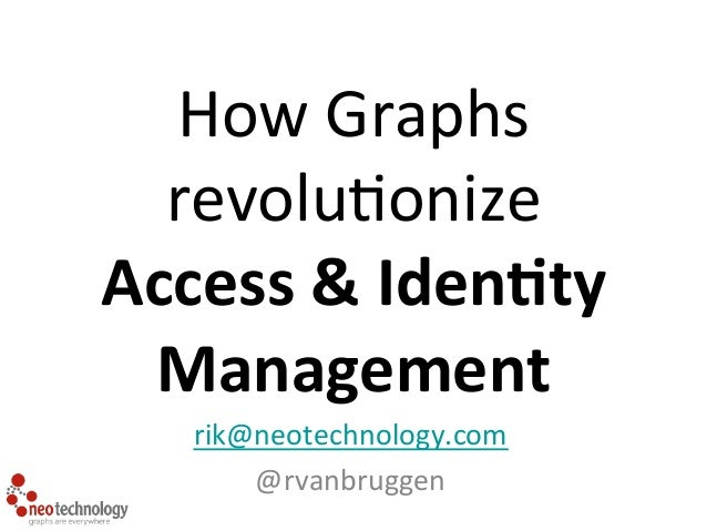 How  Graphs  revolu/onize  Access  &  Iden*ty  Management  rik@neotechnology.com  @rvanbruggen