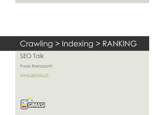 Crawling > Indexing > RANKING  SEO Talk  Paolo Ramazzotti  www.gimasi.ch