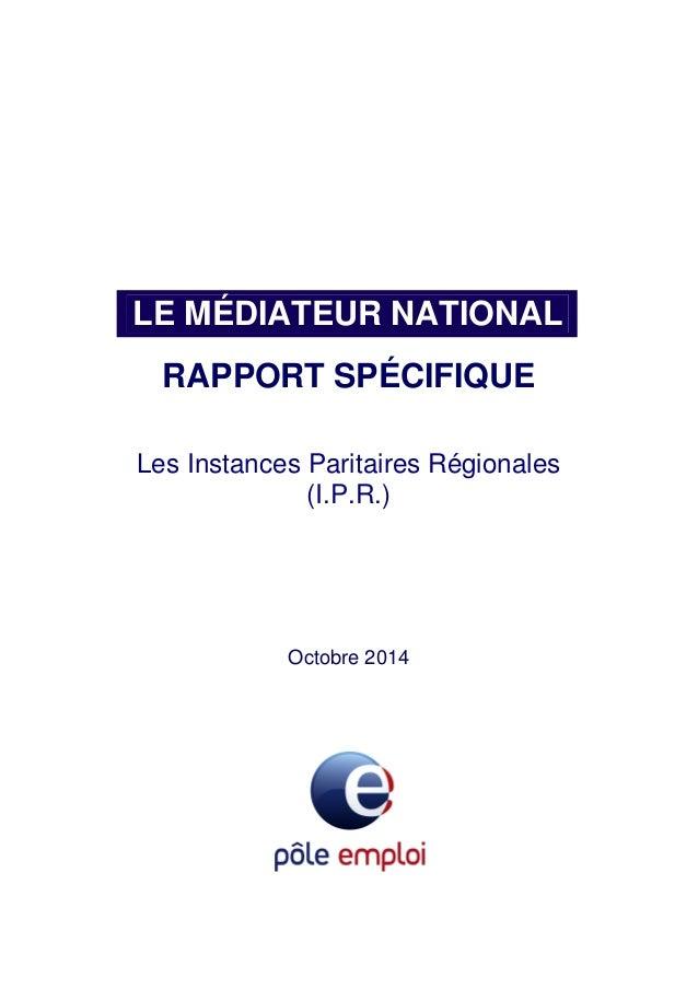 LE MÉDIATEUR NATIONAL RAPPORT SPÉCIFIQUE Les Instances Paritaires Régionales (I.P.R.) Octobre 2014