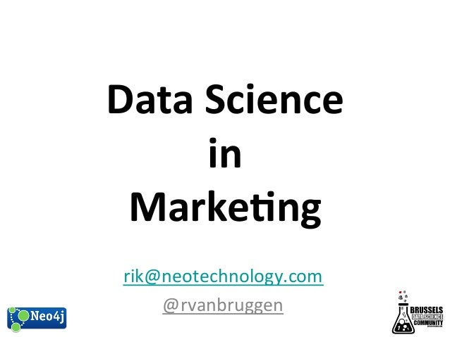 Data  Science  in  Marke-ng  rik@neotechnology.com  @rvanbruggen