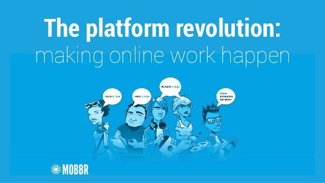 The platform revolution:  making online work happen