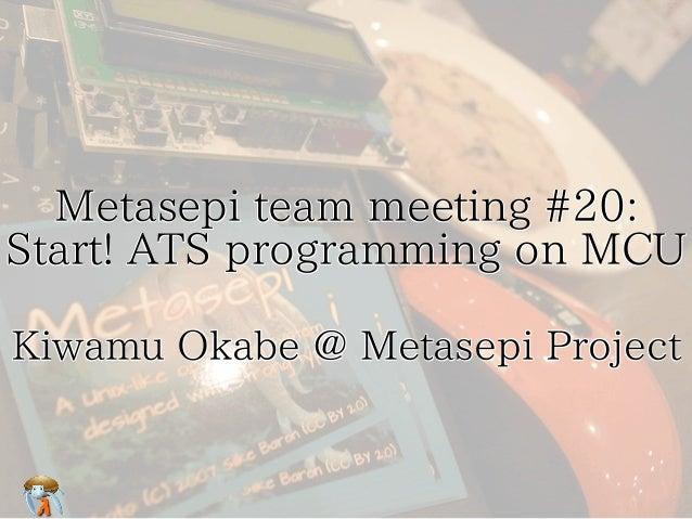 Metasepi team meeting #20:  Start! ATS programming on MCU Metasepi team meeting #20:  Start! ATS programming on MCU Metase...