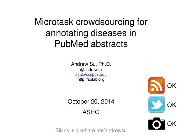 Microtask crowdsourcing for  annotating diseases in  PubMed abstracts  Andrew Su, Ph.D.  @andrewsu  asu@scripps.edu  http:...