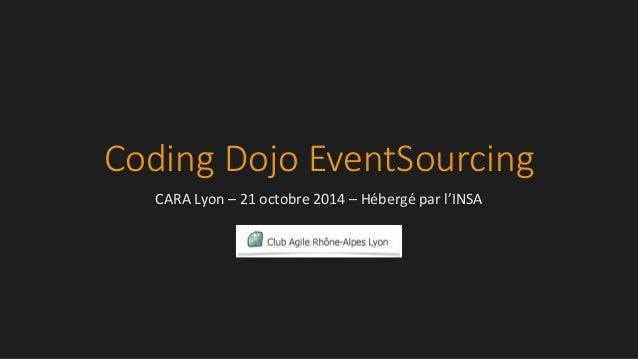 Coding Dojo EventSourcing  CARA Lyon – 21 octobre 2014 – Hébergé par l'INSA