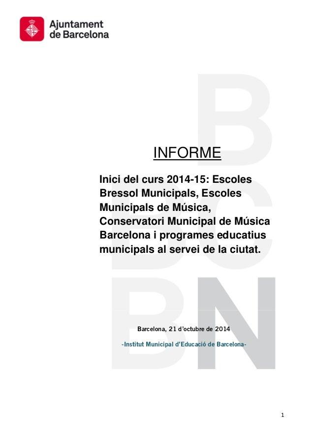 1  INFORME  Inici del curs 2014-15: Escoles  Bressol Municipals, Escoles  Municipals de Música,  Conservatori Municipal de...