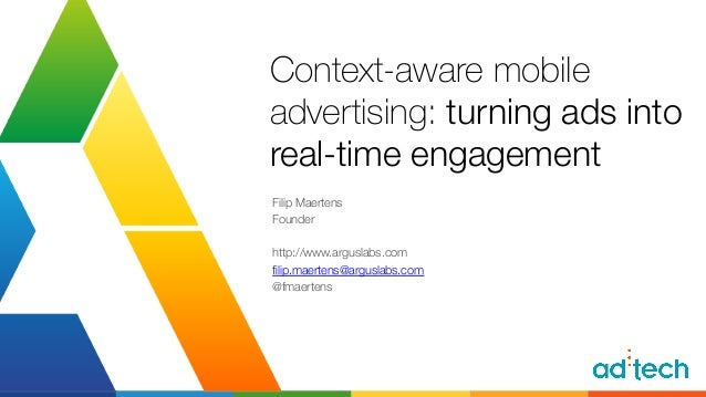 Context-aware mobile  advertising: turning ads into!  real-time engagement  Filip Maertens  Founder  http://www.arguslabs....