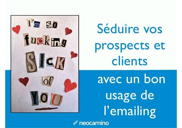 Séduire vos  prospects et  clients  avec un bon  usage de  l'emailing