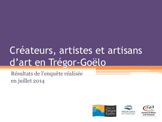 Créateurs, artistes et artisans d'art en Trégor-Goëlo  Résultats de l'enquête réalisée  en juillet 2014