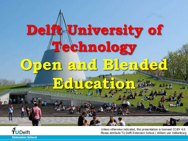 Delft University of  Open and Blended  Extension School  Technology  Education  Unless otherwise indicated, this presentat...
