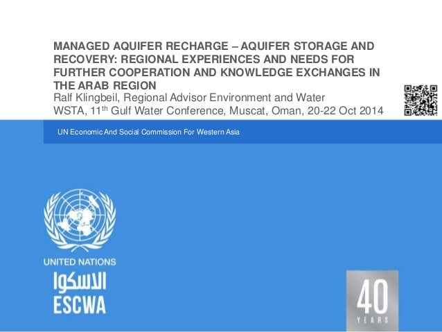 MANAGED AQUIFER RECHARGE – AQUIFER STORAGE AND  RECOVERY: REGIONAL EXPERIENCES AND NEEDS FOR  FURTHER COOPERATION AND KNOW...