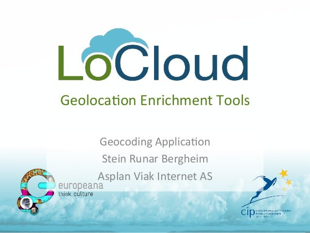 Geoloca'on  Enrichment  Tools   Geocoding  Applica'on   Stein  Runar  Bergheim   Asplan  Viak  Interne...