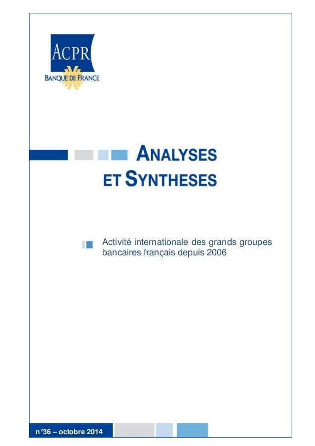 1  Activité internationale des grands groupes bancaires français depuis 2006  n°36 – octobre 2014