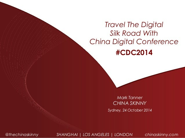 THE ONLINE, MARKETING & RESEARCH AGENCY  Travel The Digital  Silk Road With  China Digital Conference  #CDC2014  Mark Tann...