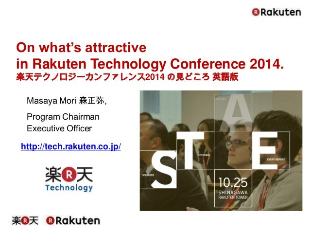 Masaya Mori 森正弥,  Program Chairman  Executive Officer  http://tech.rakuten.co.jp/  On what's attractive  in Rakuten Techno...