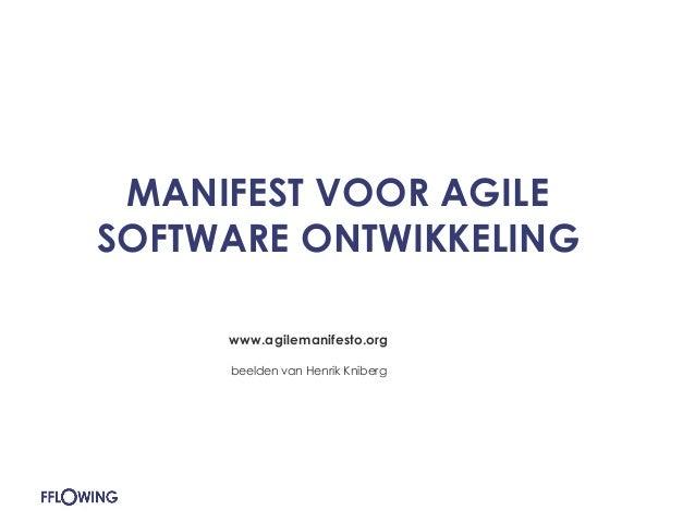 MANIFEST VOOR AGILE SOFTWARE ONTWIKKELING  www.agilemanifesto.org  beelden van Henrik Kniberg