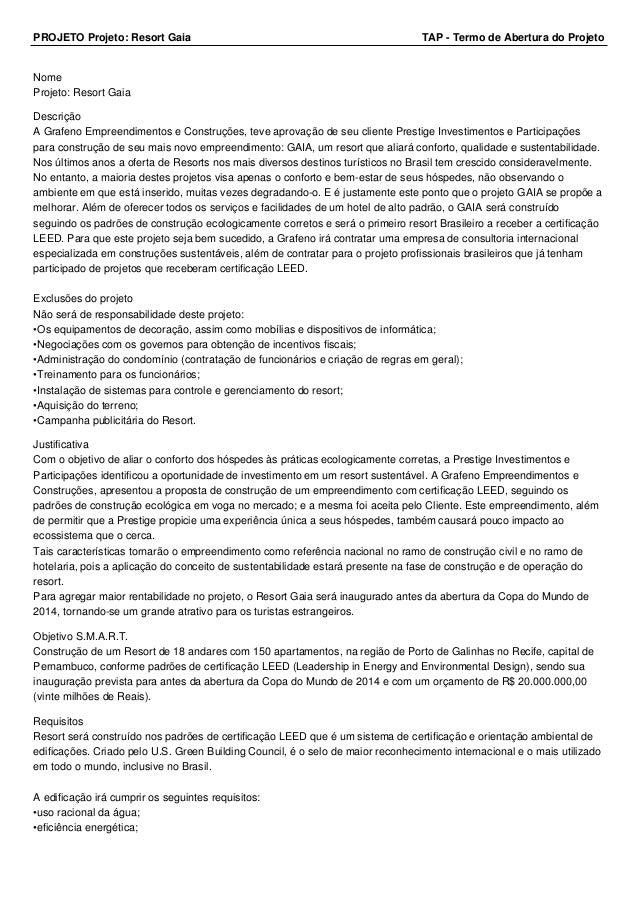 PROJETO Projeto: Resort Gaia TAP - Termo de Abertura do Projeto  Nome  Projeto: Resort Gaia  Descrição  A Grafeno Empreend...