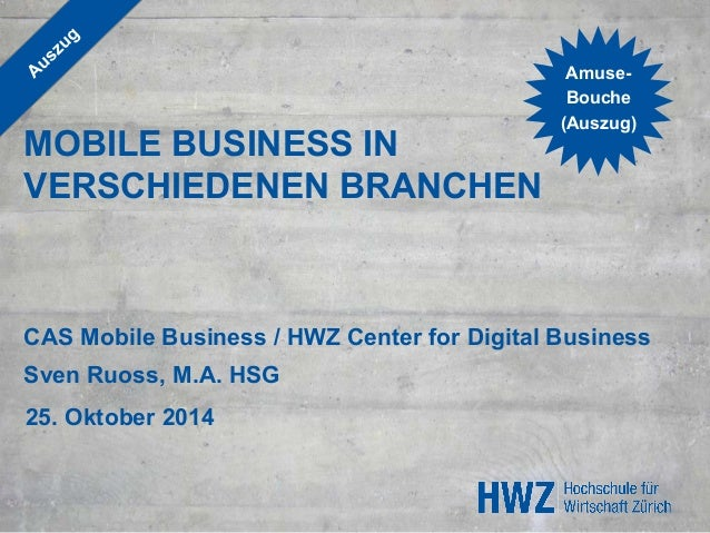 MOBILE BUSINESS IN  VERSCHIEDENEN BRANCHEN  Amuse-  Bouche  (Auszug)  CAS Mobile Business / HWZ Center for Digital Busines...