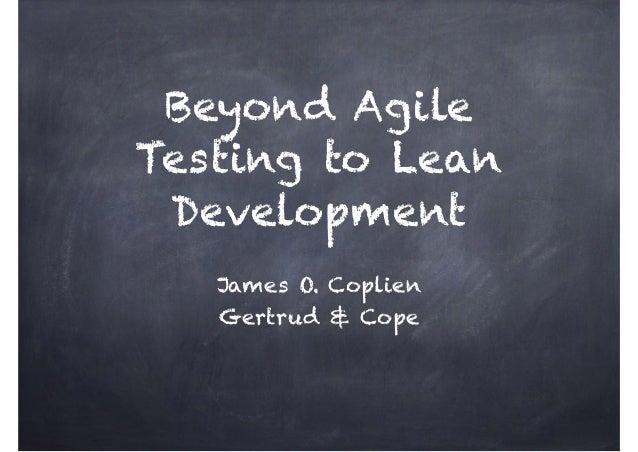 Beyond Agile  Testing to Lean  Development  James O. Coplien  Gertrud & Cope