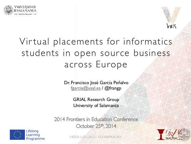 Vir tual placements for informatics  students in open source business  across Europe  Dr. Francisco José García Peñalvo  f...