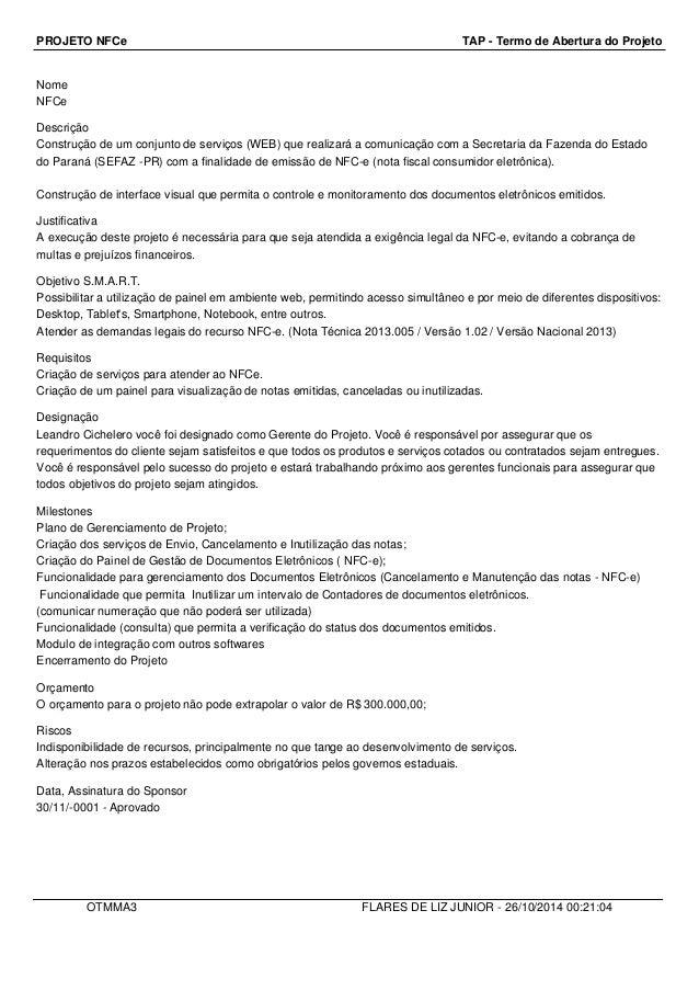 PROJETO NFCe TAP - Termo de Abertura do Projeto  Nome  NFCe  Descrição  Construção de um conjunto de serviços (WEB) que re...