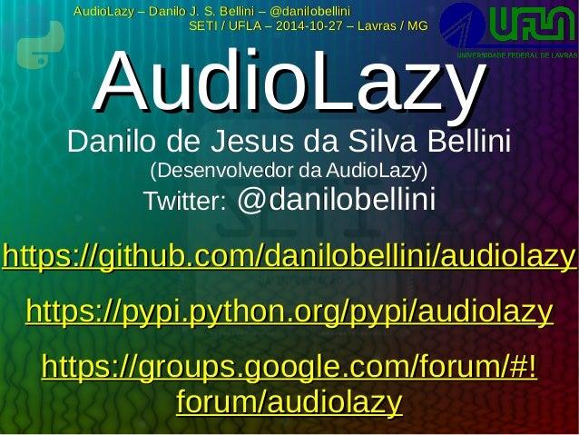 AudioLazy –– DDaanniilloo JJ.. SS.. BBeelllliinnii –– @@ddaanniilloobbeelllliinnii  SSEETTII // UUFFLLAA –– 22001144--1100...