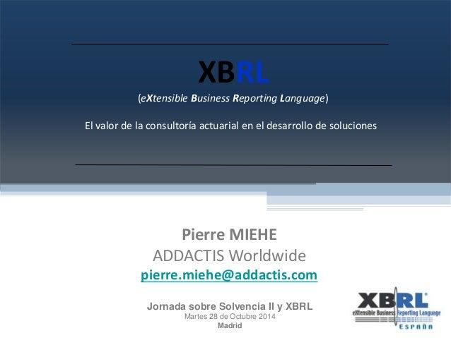 XBRL  (eXtensible Business Reporting Language)  El valor de la consultoría actuarial en el desarrollo de soluciones  Pierr...