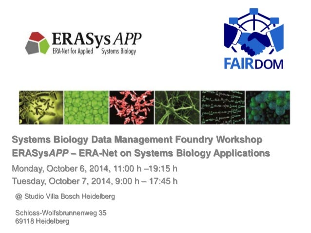 Systems Biology Data Management Foundry Workshop ERASysAPP – ERA-Net on Systems Biology Applications Monday, October 6, 20...