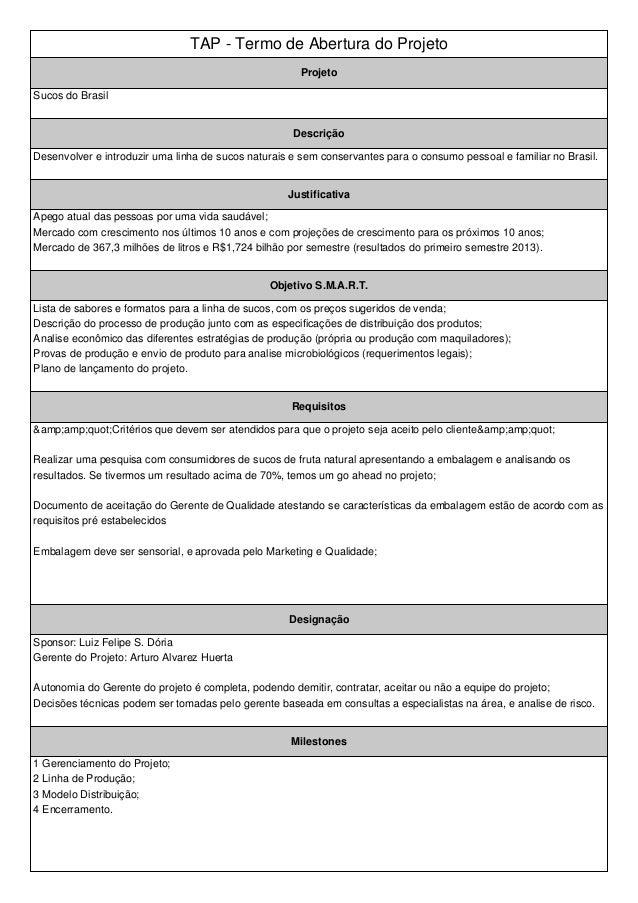 TAP - Termo de Abertura do Projeto  Projeto  Sucos do Brasil  Descrição  Desenvolver e introduzir uma linha de sucos natur...