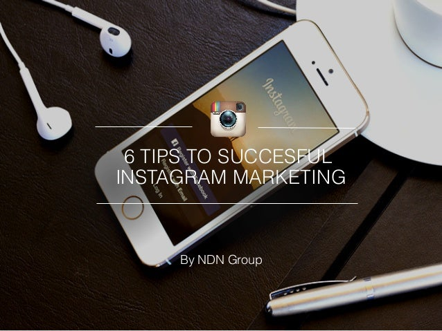6 TIPS TO SUCCESFUL  INSTAGRAM MARKETING  By NDN Group