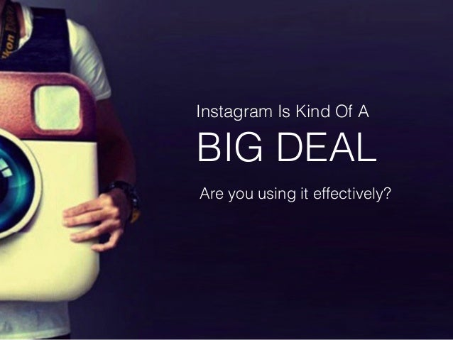 Instagram Is Kind Of A  BIG DEAL  Are you using it effectively?