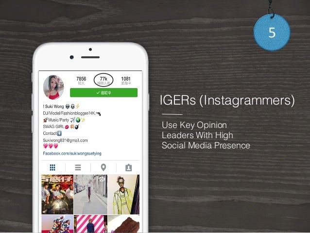 IGERs (Instagrammers)  Use Key Opinion  Leaders With High  Social Media Presence  5