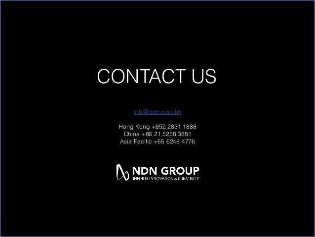 CONTACT US  info@ndn.com.hk  Hong Kong +852 2831 1888  China +86 21 5258 3881  Asia Pacific +65 6248 4776