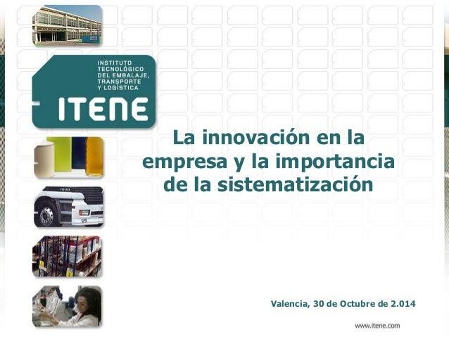 Valencia, 30 de Octubre de 2.014 La innovación en la empresa y la importancia de la sistematización