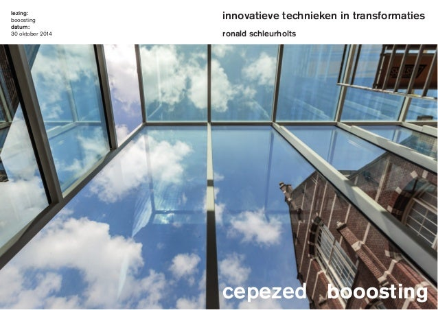 innovatieve technieken in transformaties  lezing:  booosting  datum:  30 oktober 2014 ronald schleurholts  cepezed  cepeze...