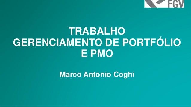 TRABALHO  GERENCIAMENTO DE PORTFÓLIO E PMO  Marco Antonio Coghi