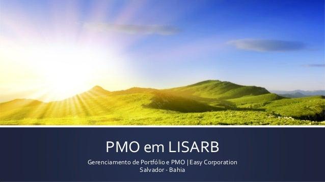 PMO em LISARB  Gerenciamento de Portfólio e PMO | Easy Corporation  Salvador - Bahia