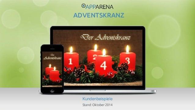 www.app-arena.com | +49 (0)221 – 292 044 – 0 | support@app-arena.com  Kundenbeispiele  ADVENTSKRANZ  Stand: Oktober 2014