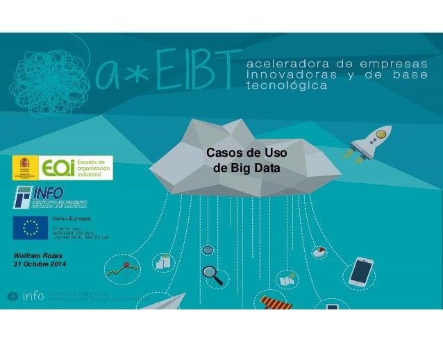 Casos de Uso  de Big Data  Wolfram Rozas  31 Octubre 2014