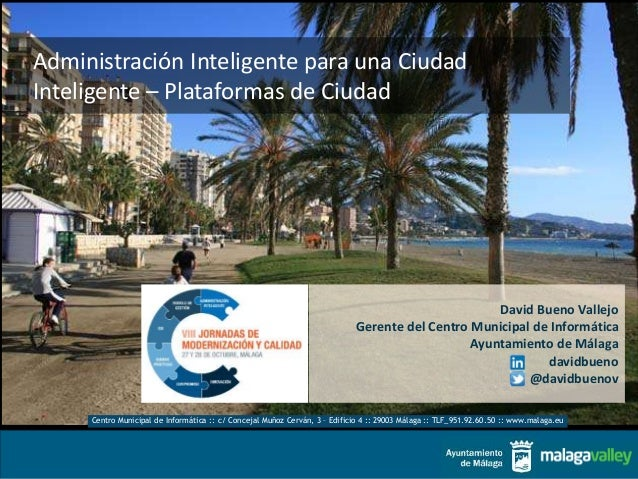 Administración Inteligente para una Ciudad  Inteligente – Plataformas de Ciudad  David Bueno Vallejo  Gerente del Centro M...