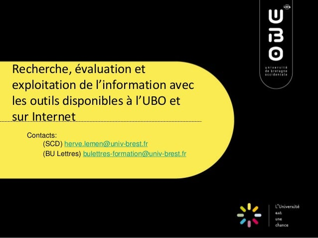 Recherche, évaluation et exploitation de l'information avec les outils disponibles à l'UBO et sur Internet  Contacts: (SCD...