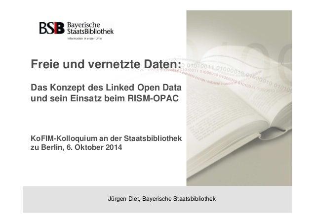 Freie und vernetzte Daten:  Das Konzept des Linked Open Data  und sein Einsatz beim RISM-OPAC  KoFIM-Kolloquium an der Sta...