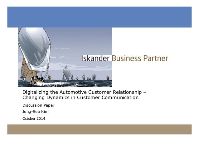 Digitalizing the Automotive Customer Relationship –  Changing Dynamics in Customer Communication  Discussion Paper  Jong-S...