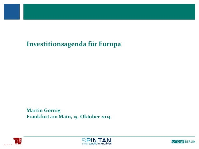 Investitionsagenda für Europa Martin Gornig Frankfurt am Main, 15. Oktober 2014