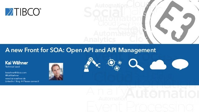 A new Front for SOA: Open API and API Management  Kai Wähner  Technical Lead  kwaehner@tibco.com  @KaiWaehner  www.kai-wae...