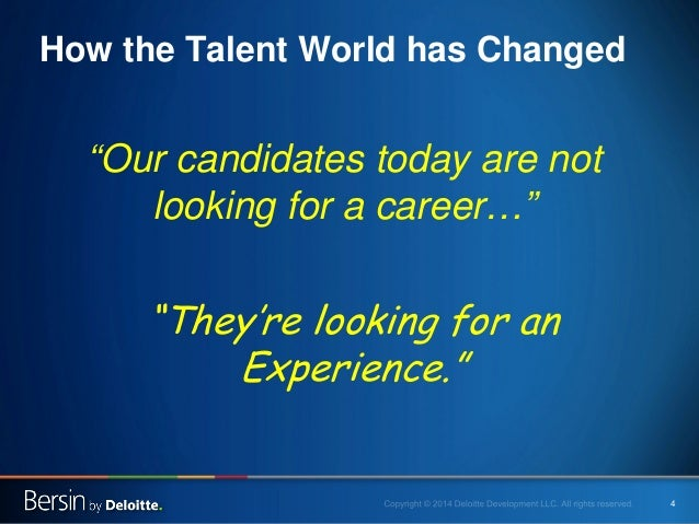 """4  How the Talent World has Changed  """"Our candidates today are not looking for a career…""""  """"They're looking for an Experie..."""